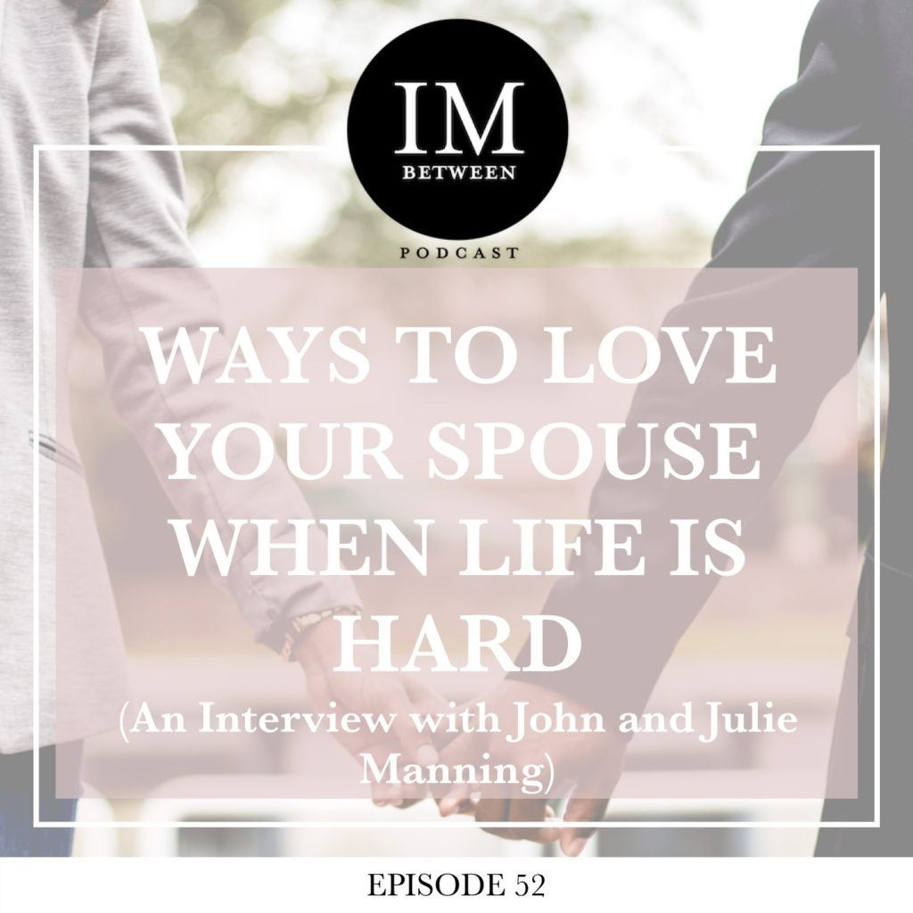 Episode 52: Ways to Love Your Spouse When Life Is Hard (An