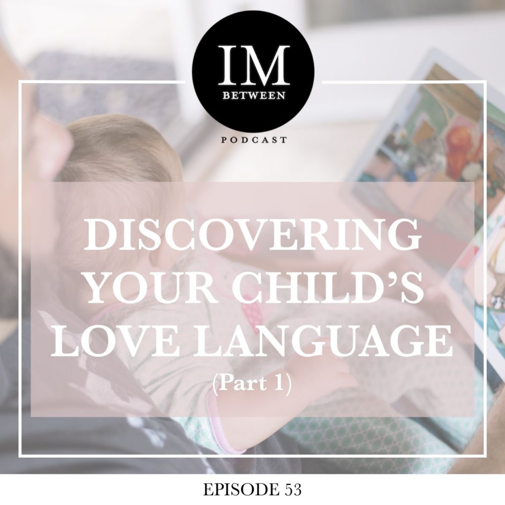 Episode 53: Discovering Your Child's Love Language (Part 1
